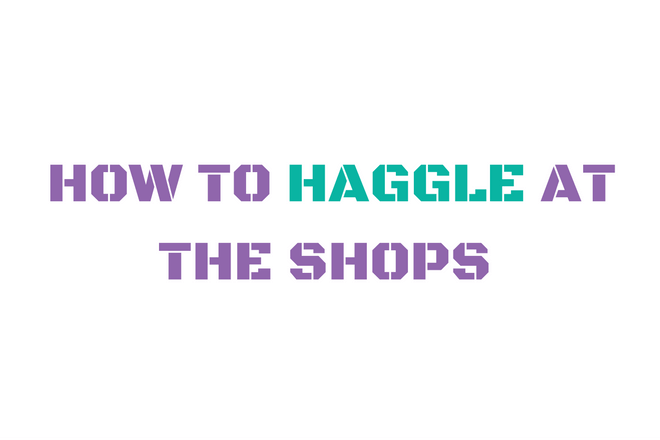 <p>How to haggle at&nbsp;the shops</p>